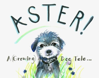 Aster!-A (Growing) Dog Tale- Children's Story Book