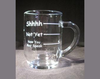 Funny Coffee Mug, Glass Coffee Mug, Now You May Speak, Shhhh Mug, Custom Coffee Mug, Personalized Coffee Mug