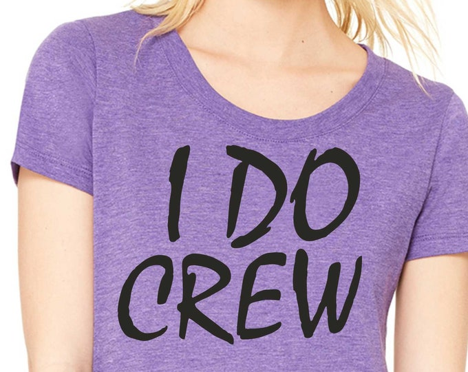 I Do Crew T-shirts / I Do Crew Shirt / I do tee / Bridesmaid dress shirts -unisex / design bridesmaid shirts / bachelorette party tshirt