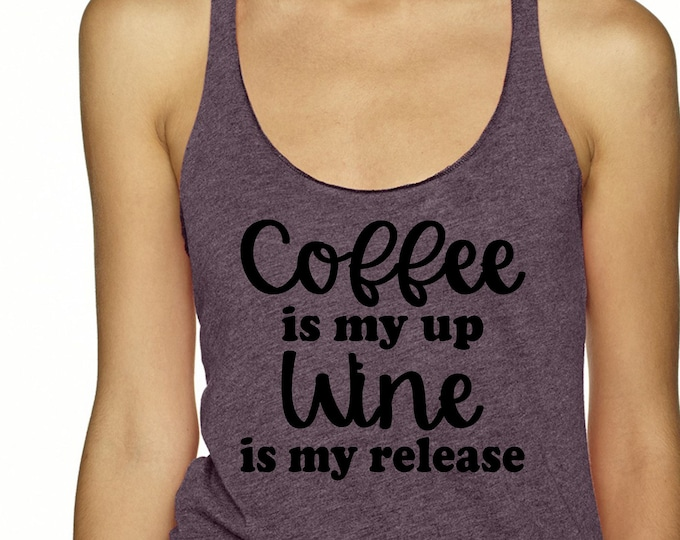 Coffee Shirts , Wine Shirt , Ladies Coffee is my up , wine is my release flowy tank top , tshirt , small , medium, large , xl , xxl