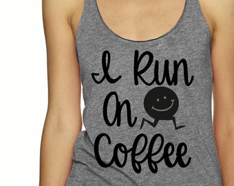 Coffee Shirts , running shirt , I run on coffee tshirt , tank top , gift for a runner, exercise tank top , workout clothing, trainer gifts