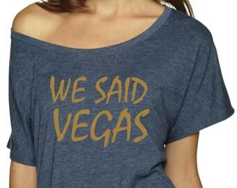 Bridesmaid tshirt / We Said Vegas / Las Vegas Bridal Party Shirts / Loose, getting ready tshirt /  Bridesmaid Swimsuit coverup / xxxl xxl