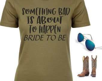Bachelorette Party Shirts / Funny bachelorette tee / bachelorette shirt / Cute country Shirts /something bad is about to happen t-shirt