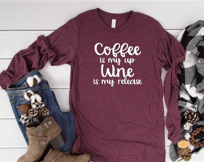 Coffee is my wine up, Wine is my release shirt , cute wine t-shirt , long sleeve wine shirts for women , wine tees , wine tasting napa tops