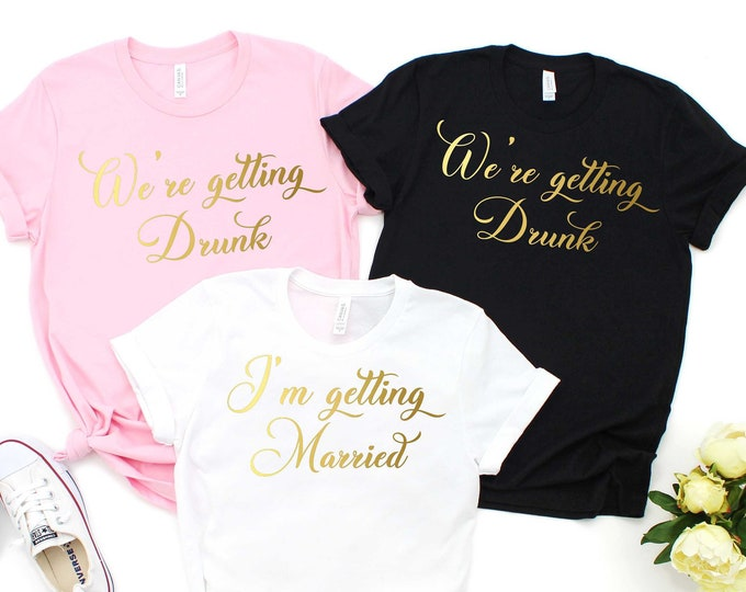We're getting drunk , I'm getting married shirt , Bachelorette t-shirt , Bachelorette party shirt drinking, Vegas bachelorette party tank