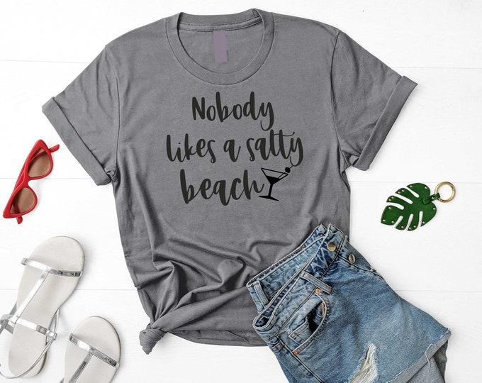 Nobody likes a salty beach shirt / unisex bridesmaid t-shirt / funny drinking shirts / bachelorette party shirts / funny bridesmaid t-shirt