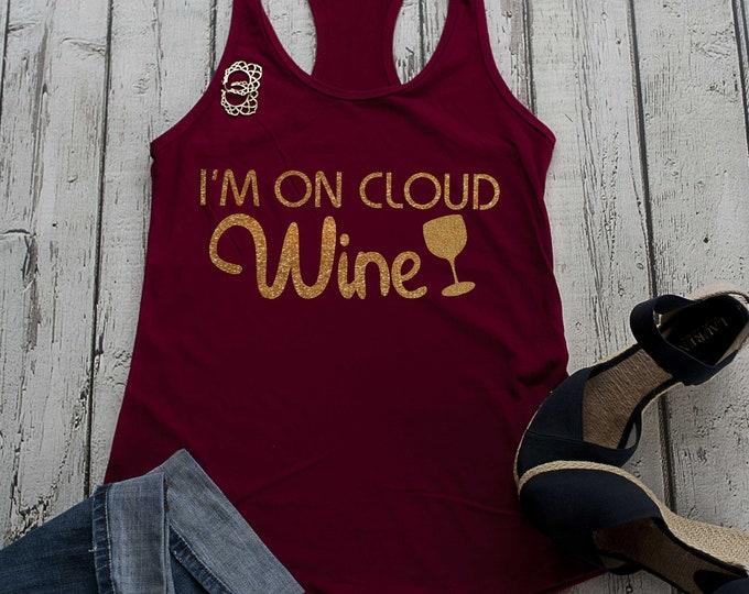 I'm on cloud wine tank top , funny wine gift , cute wine shirt, funny bachelorette tank tops , wine tees , winery shirts , wine tasting