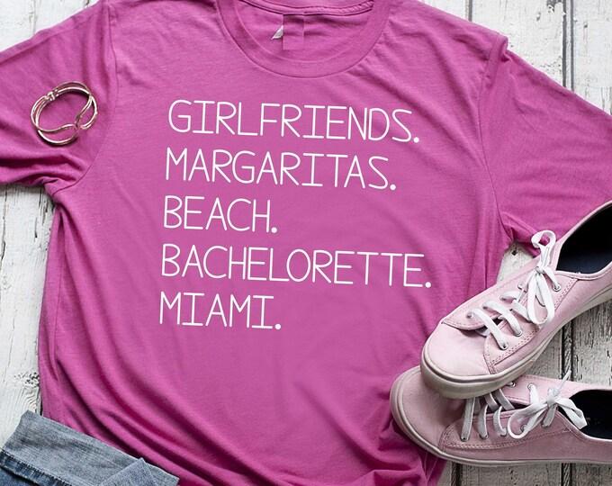Miami bachelorette shirts / Girls trip / Girlfriends , Margaritas , beach bachelorette / Bachelorette party t-shirts / Girls weekend shirt