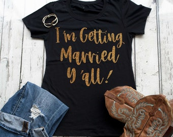 I'm getting married y'all shirt , country bride shirt , bachelorette t-shirt , Nashville bachelorette party , Nash bachelorette shirts