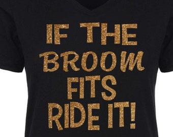 Halloween Shirts. If the Broom Fits Ride It. Funny Halloween t-shirt . Witch Costume v neck tees . Small, medium, large, XL , XXL , XXXL, 3x