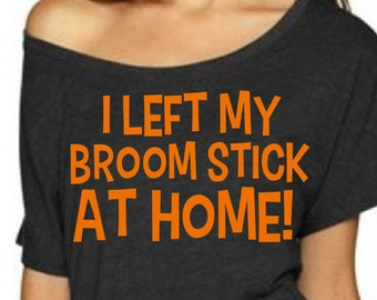 Costume t-shirt. Halloween Costume Shirts. Funny Halloween oversized shirt- I left My Broom Stick at home- Ladies Halloween witch shirt.