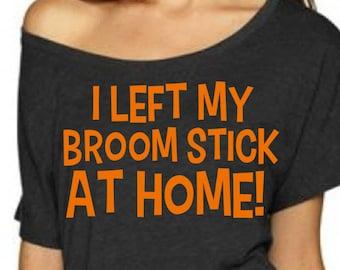 Costume t-shirt. Halloween Costume Shirts. Funny Halloween oversized shirt- I left My Broom Stick at home- Ladies Halloween witch shirt.