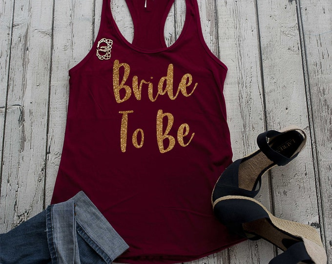 Gold Glitter Bride to be Tank top , Maroon and gold weddings , Bride shirt , bachelorette party tees , Bridesmaid tanks , womens shirts