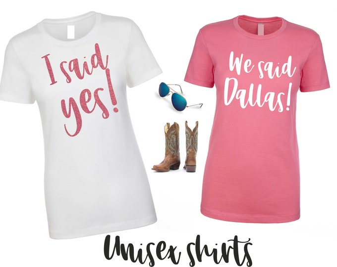 I said yes shirt, We said dallas t-shirt , bachelorette party shirts , bridesmaid shirts , country weddings , barn wedding , texas bride