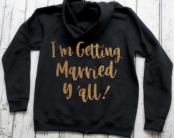 I'm getting married y'all sweatshirt / Bride hoodie / Nashville shirts / Austin bachelorette hoodie / Bachelorette party shirts / bride
