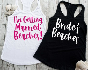 Bride's Beaches shirt , I'm getting married beaches , funny bridesmaid t-shirts , bachelorette party tank tops , bachelorette shirt, tee top