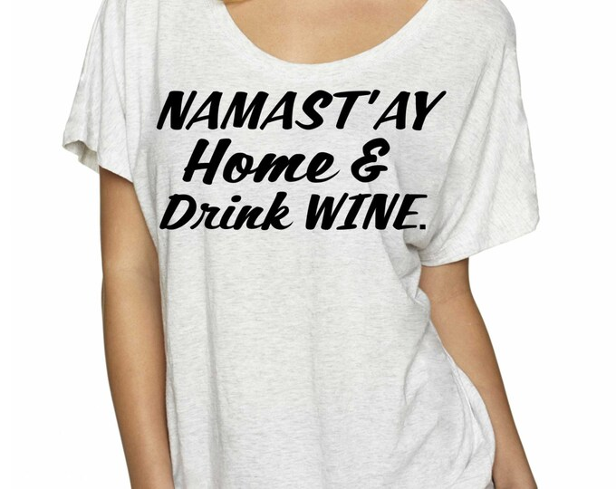 NAMAST'AY home and Drink Wine. Wine yoga Gift. oversized wine t-shirt. Wine Gift. Wine t-shirts. black, white, red wine shirts