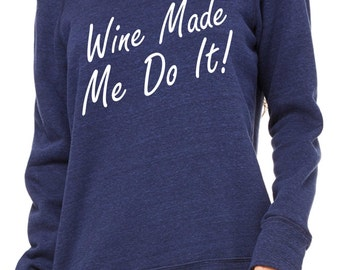 Wine made me do it sweatshirt. Wine gift. Wine pullover slouchy sweatshirt . Drink shirts. Christmas Gift. small, medium, large, XL, XXL, 2X