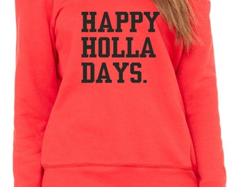 Funny Christmas sweatshirt. Women should holiday shirts. Happy Holla Days slouchy sweatshirt. Women's Christmas sweater . Xl, large, medium