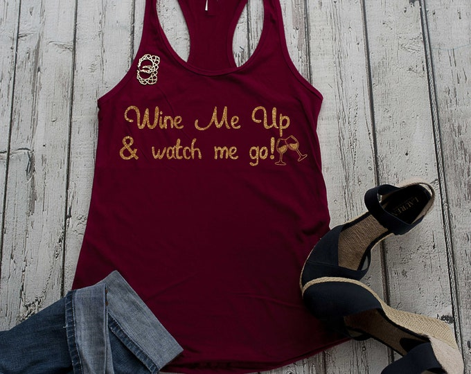 wine me up and watch me go tank top , wine gift , cute wine shirt, funny bachelorette tank tops , wine tees , winery shirts , wine tasting
