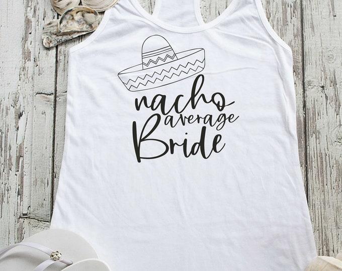 Nacho average bride tank top / Bachelorette Fiesta shirts / Bachelorette party t-shirt / Bachelorette tank top / Nacho average bachelorette