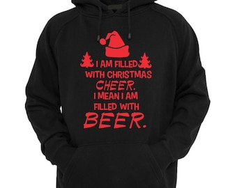 Funny Christmas Hoodie / Christmas Drinking shirt / I am filled with Christmas Cheer , I mean I am filled with BEER , Funny drinking shirt