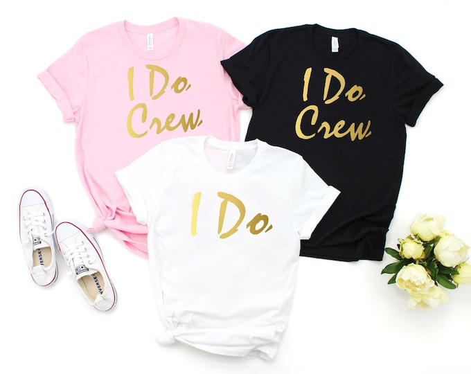 I do Crew Shirts , I do t-shirt, Bachelorette party shirt, Cute Bridesmaid shirts, Bridesmaid proposal, Beach wedding, Bachelorette tank