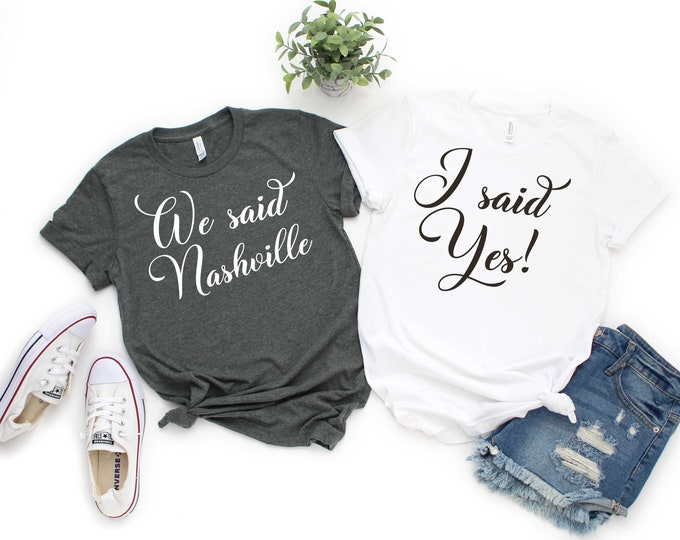 Bachelorette party shirt , We said Nashville, I said yes , Nash Bash shirt , Bridesmaid proposal, country bride , southern Bridesmaid tshirt