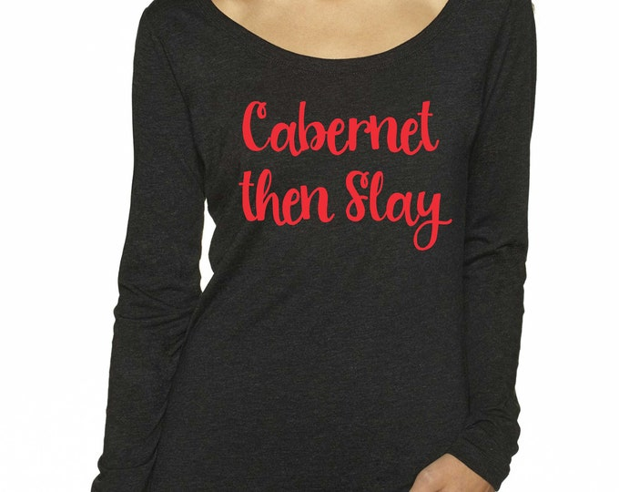 Bachelorette Party shirts / Cabernet Then Slay T-shirt / Bachelorette Funny Shirts / Wine Tasting T-shirts / Long Sleeve Wine Shirts