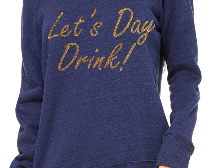 Let's Day Drink Sweatshirt. Funny Comfy ladies wide neck, Oversized pullover, off the shoulder, slouchy,sweatshirts . Drinking sweatshirt
