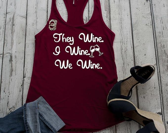 Funny wine shirts, group wine tank top , I wine, they wine, we wine shirt , cute wine tanks , bachelorette wine shirts, wine tasting tank