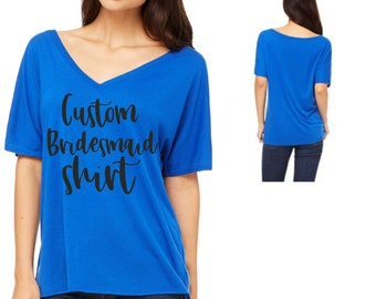 custom Bridesmaid Slouch shirt - V neck Bridesmaid T-shirt - Womens Bridal Party Shirts - Bridesmaid tee shirts - Personalized t shirts