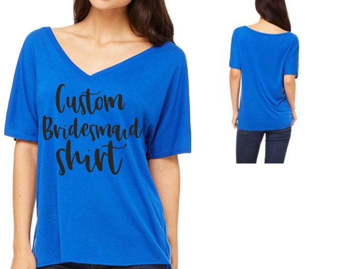 custom Bridesmaid Slouch shirt - V neck Bridesmaid T-shirt - Womens Bridal Party Shirts - Bridesmaid tee shirts - Personalized t shirts