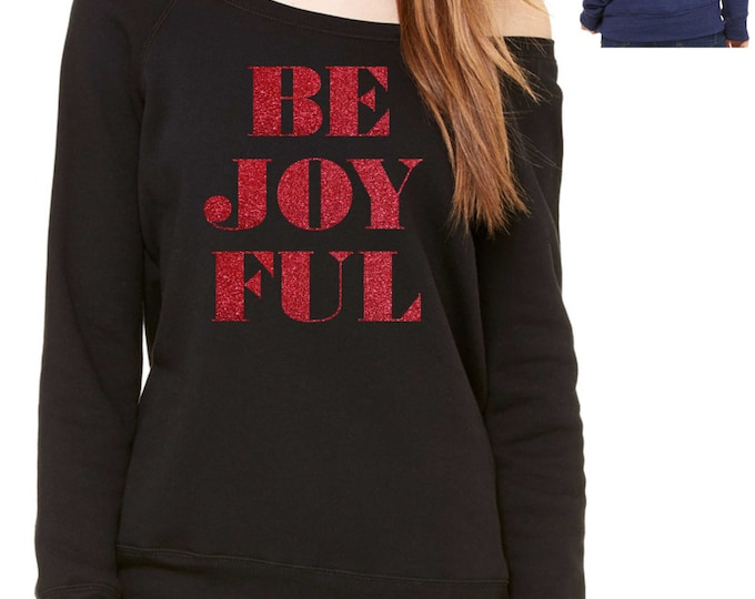 BE JOY FUL christmas shirt - red glitter christmas sweatshirt , christmas sweater, comfy holiday shirts , ladies slouchy sweater