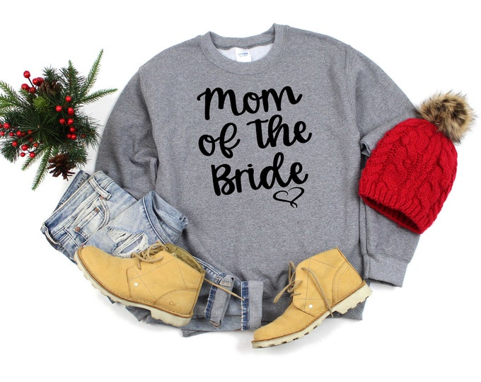 Mother of the Bride heart sweatshirt , Cute sweatshirts for mom , Bridal Party Shirt , Winter weddings , mom of the bride gift , groom