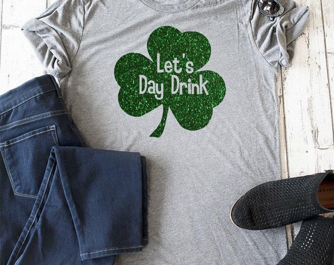 Let's Day Drink shirt , Funny bachelorette shirt, shamrock t-shirt, St. Patty Day t-shirt, Saint Patricks day tees , funny shirts for women