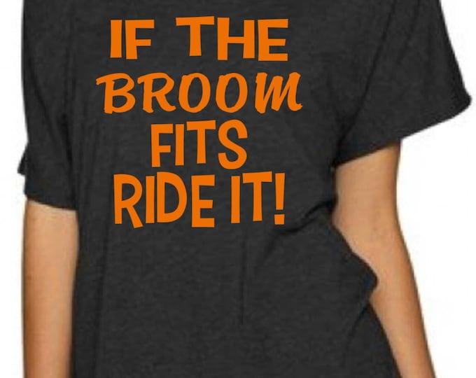 If the Broom Fits Shirt Ride It - Costume t-shirt. Halloween Costume Shirts. Funny Halloween oversized shirt-- Ladies Halloween witch shirt.