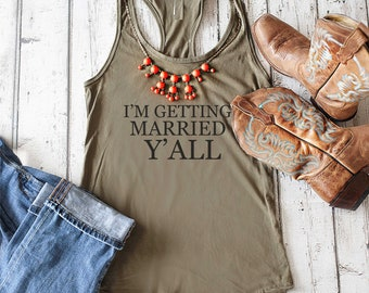 I'm getting married Y'all tank top , Southern Bride shirt , Austin Bachelorette party , Texas , Alabama bridesmaid shirts for women