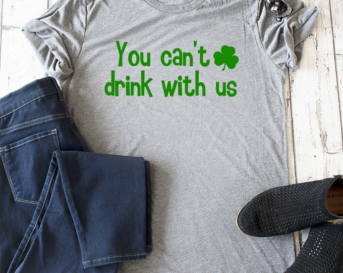 You can't drink with us t-shirt , funny st patricks day t-shirts for women , bachelorette party shirts , shirts with sayings , drinking tees