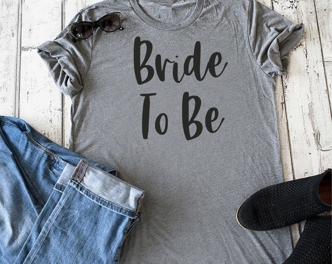Bride to be shirt , Bride gift , gift for a bride , wedding shower gifts , Bride to be t-shirt , womens bridal shirts , cute bride shirt
