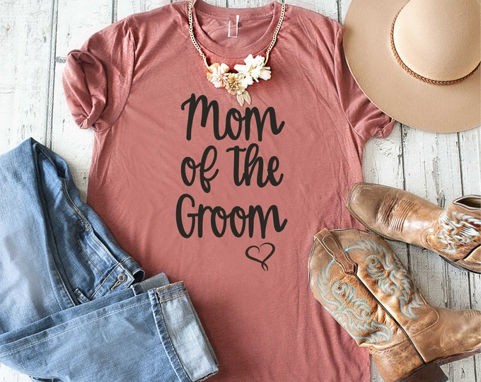 Mom of the Groom Shirt - Cute mom t-shirt - wedding shirts - mother of the groom tee - Mother of the groom gift - Unisex groom's mom shirt