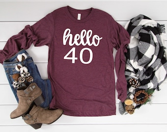 Hello 40 long sleeve birthday shirt , cute celebration t-shirts , 40th birthday shirts for women , birthday squad t-shirt , 30th , 50th, 21
