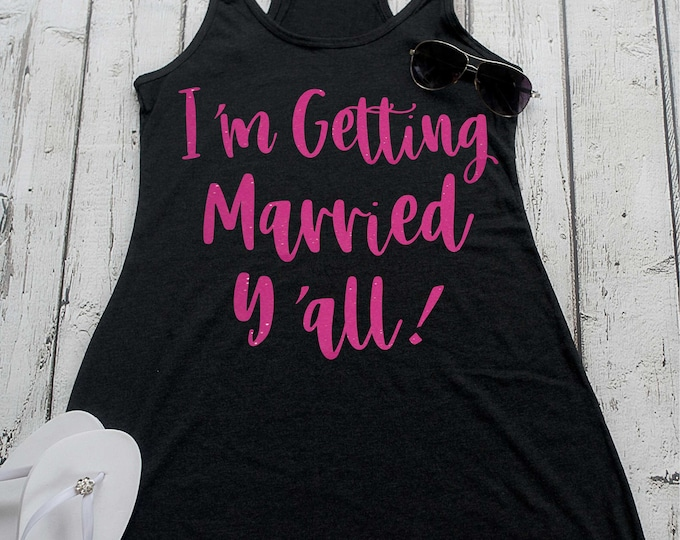 I'm getting married y'all beach dress , cute bachelorette tank top , beach weddings , nautical , tropical bachelorette , bride shirt