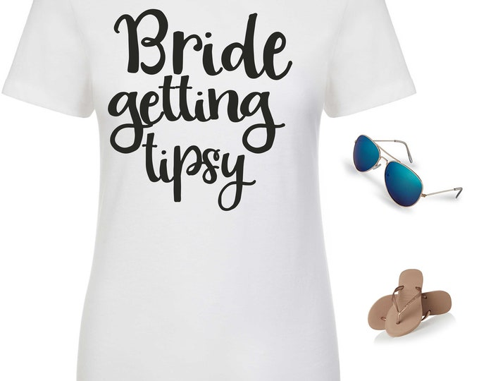Bride Shirt / Funny Bachelorette Party Shirt / bachelorette t-shirt / Bride getting Tipsy Top / Cute Bride Shirts / Bachelorette shirts