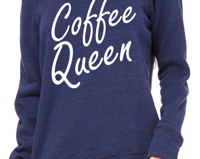 Coffee Queen Funny Sweatshirt. Comfy ladies wide neck, Oversized pullover, off the shoulder, slouchy,sweatshirts .