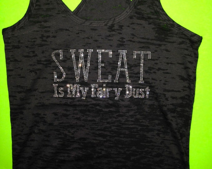 SWEAT is my FAIRY DUST Tank Top - Ladies Fitness Tank Top , Workout , gym , athletic apparel , Motivational clothing -burnout tanks