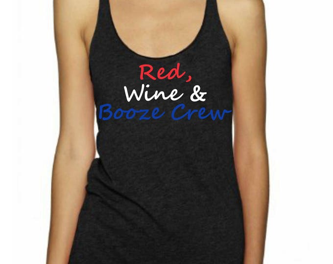 4th of July Shirt Women .  RED WINE and BOOZE crew - funny 4th of July Tank Top .  Womens 4th of July Shirts . fourth of July Tank -