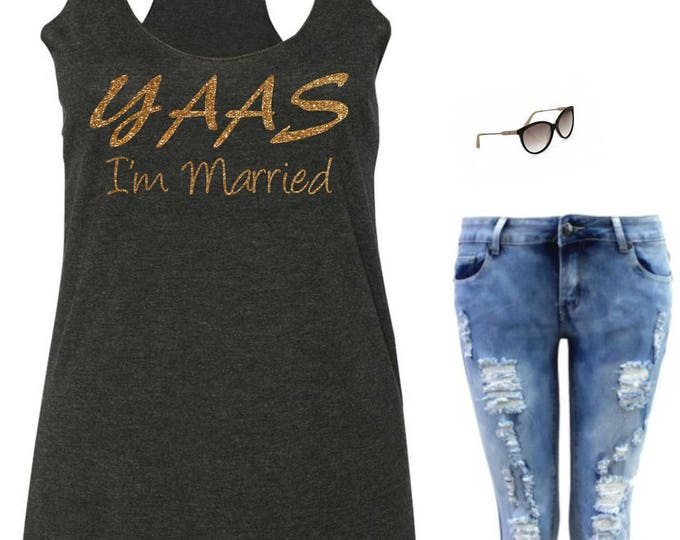Bride Tank Top, YAAS I'm getting married tank top , Bride Shirt , Bride t-shirt , Wedding Shirts , Bride To be gift, Bridal Shower gift idea