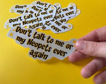 Don't talk to me or my Virtual Pets Waterproof Sticker | Laptop, Water Bottle Sticker