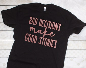 f4cf5def9 Bad Decisions Make Good Stories Shirt, Funny Tee, Graphic Tee, Bring the  Alcohol and Bad Decisions, Bachlorette Party Tee, Vegas Shirt